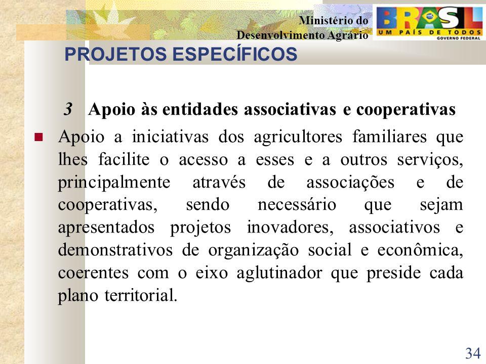 33 Ministério do Desenvolvimento Agrário PROJETOS ESPECÍFICOS 2Capacitação Capacitação e formação de atores territoriais, gestores públicos, agentes d