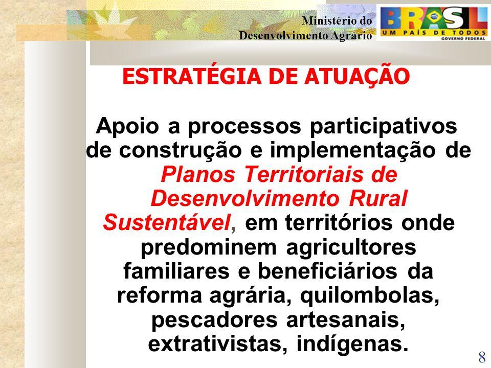 7 Ministério do Desenvolvimento Agrário MISSÃO DA SDT APOIAR A ORGANIZAÇÃO E O FORTALECIMENTO INSTITUCIONAL DOS ATORES SOCIAIS LOCAIS NA GESTÃO PARTIC