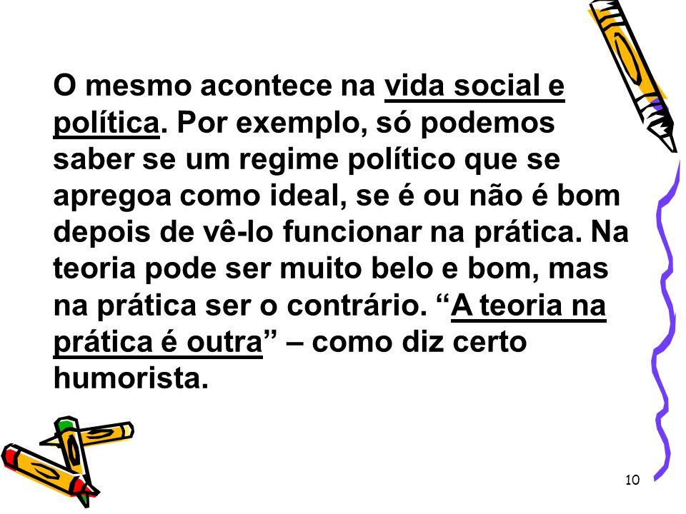 10 O mesmo acontece na vida social e política. Por exemplo, só podemos saber se um regime político que se apregoa como ideal, se é ou não é bom depois