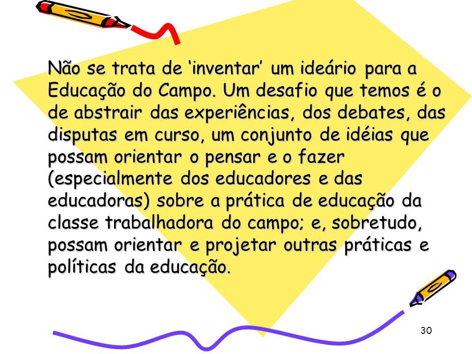 30 Não se trata de inventar um ideário para a Educação do Campo.