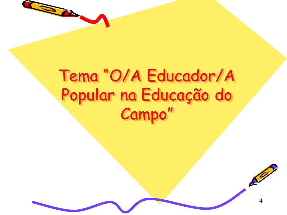 4 Tema O/A Educador/A Popular na Educação do Campo