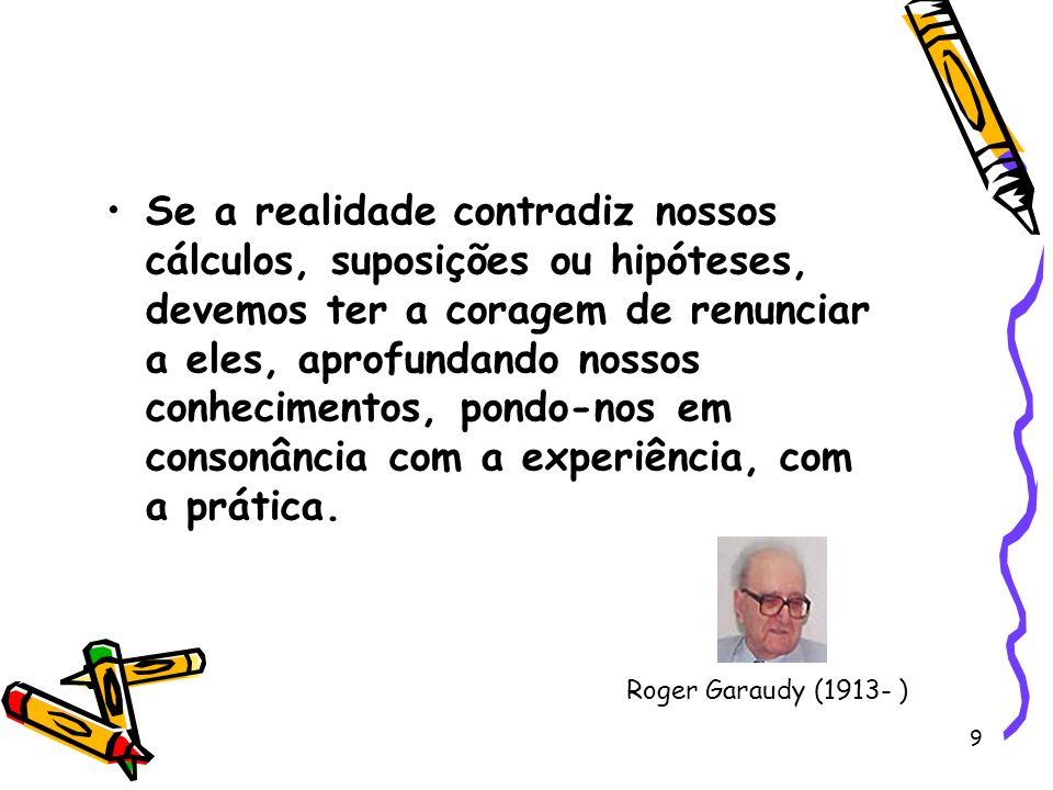9 Se a realidade contradiz nossos cálculos, suposições ou hipóteses, devemos ter a coragem de renunciar a eles, aprofundando nossos conhecimentos, pon
