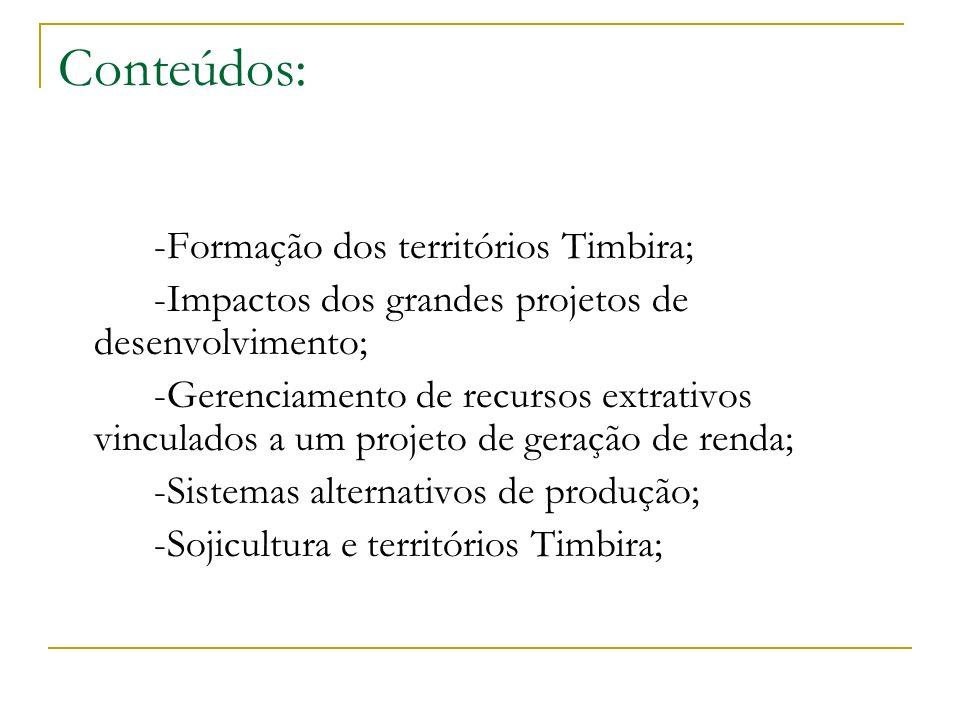 Conteúdos: -Formação dos territórios Timbira; -Impactos dos grandes projetos de desenvolvimento; -Gerenciamento de recursos extrativos vinculados a um projeto de geração de renda; -Sistemas alternativos de produção; -Sojicultura e territórios Timbira;