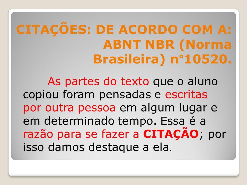 CITAÇÕES: DE ACORDO COM A: ABNT NBR (Norma Brasileira) n°10520. As partes do texto que o aluno copiou foram pensadas e escritas por outra pessoa em al