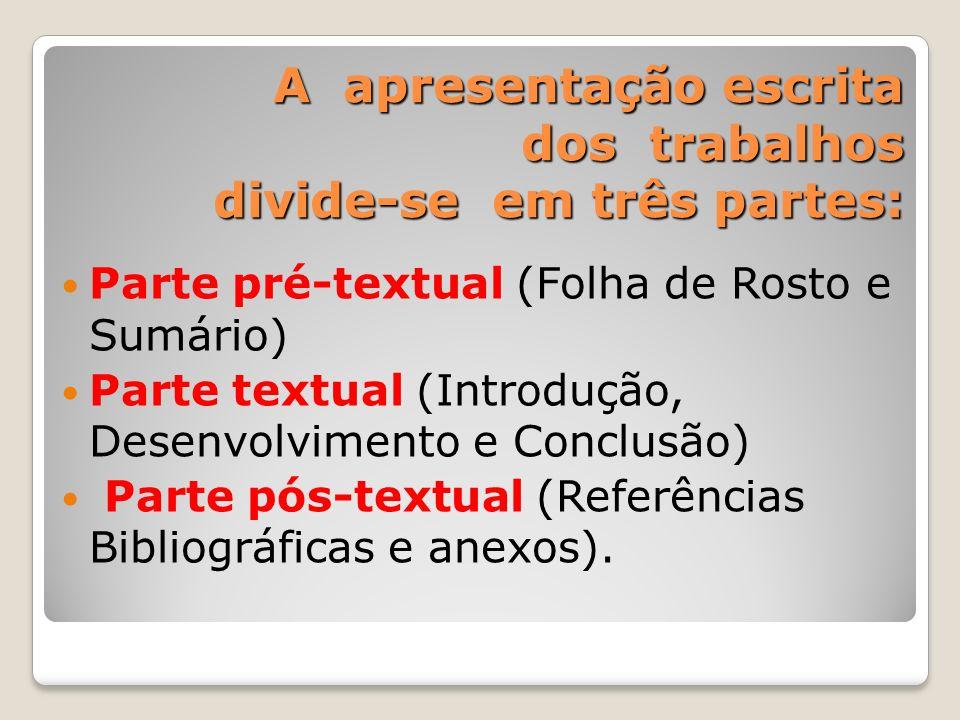 A apresentação escrita dos trabalhos divide-se em três partes: Parte pré-textual (Folha de Rosto e Sumário) Parte textual (Introdução, Desenvolvimento