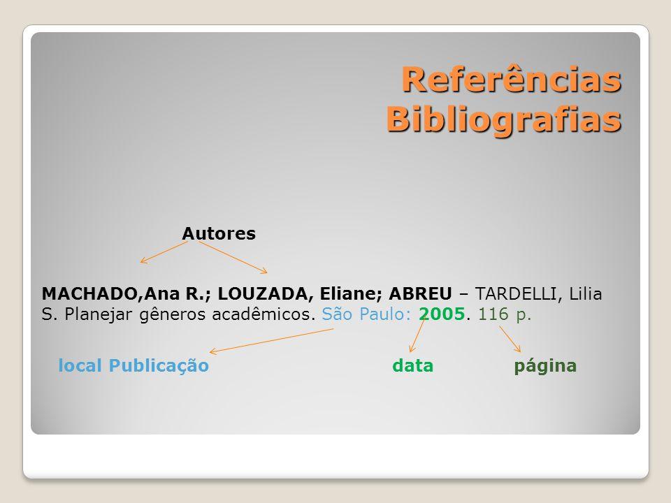 Referências Bibliografias Referências Bibliografias Autores MACHADO,Ana R.; LOUZADA, Eliane; ABREU – TARDELLI, Lilia S. Planejar gêneros acadêmicos. S