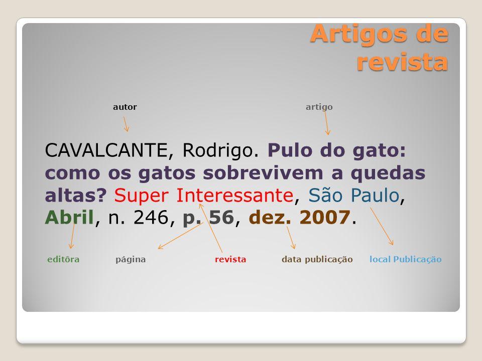 Artigos de revista Artigos de revista autor artigo CAVALCANTE, Rodrigo. Pulo do gato: como os gatos sobrevivem a quedas altas? Super Interessante, São
