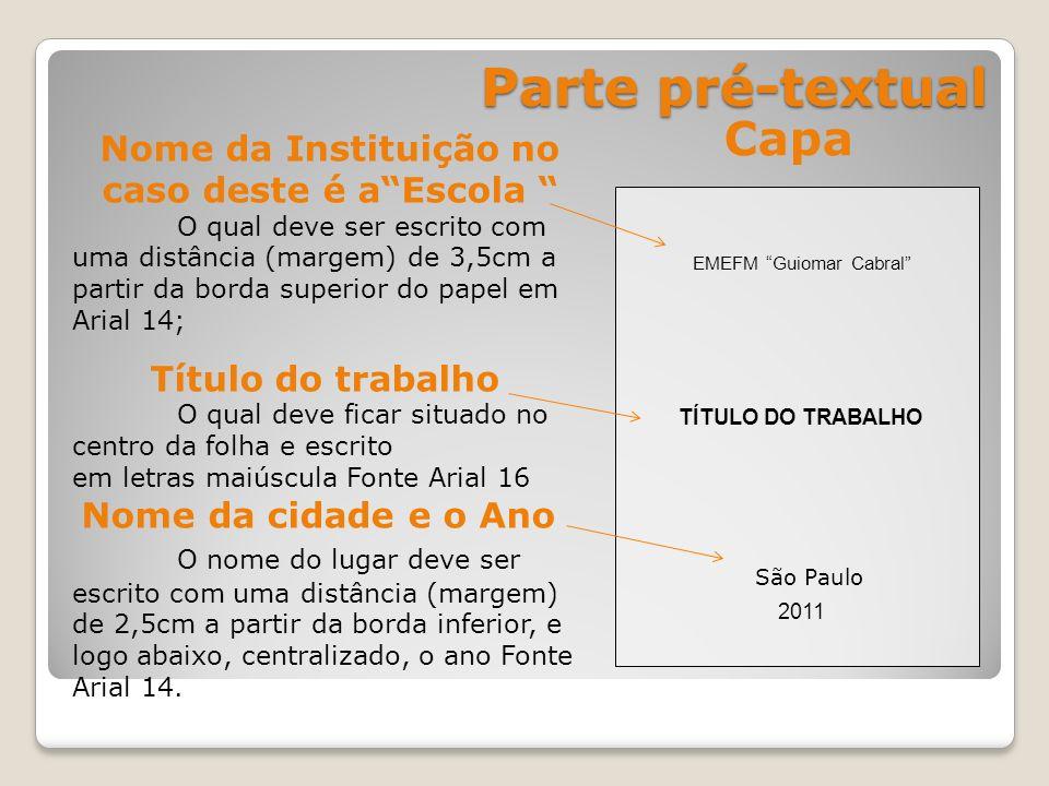 Parte pré-textual Parte pré-textual EMEFM Guiomar Cabral TÍTULO DO TRABALHO São Paulo 2011 Nome da Instituição no caso deste é aEscola O qual deve ser