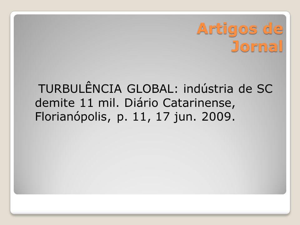 Artigos de Jornal Artigos de Jornal TURBULÊNCIA GLOBAL: indústria de SC demite 11 mil. Diário Catarinense, Florianópolis, p. 11, 17 jun. 2009.