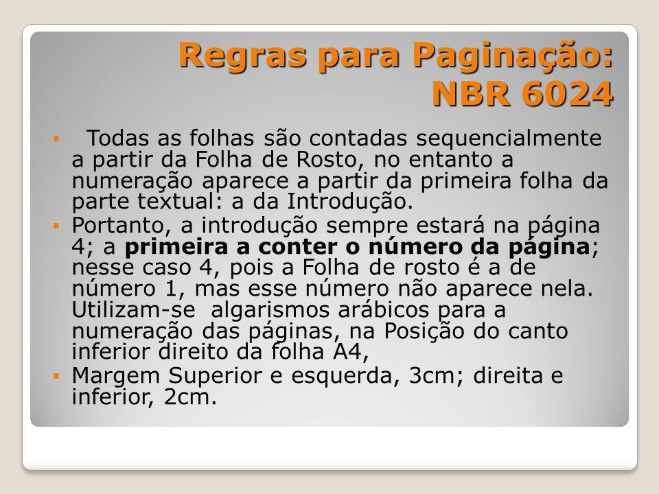Regras para Paginação: NBR 6024 Todas as folhas são contadas sequencialmente a partir da Folha de Rosto, no entanto a numeração aparece a partir da pr