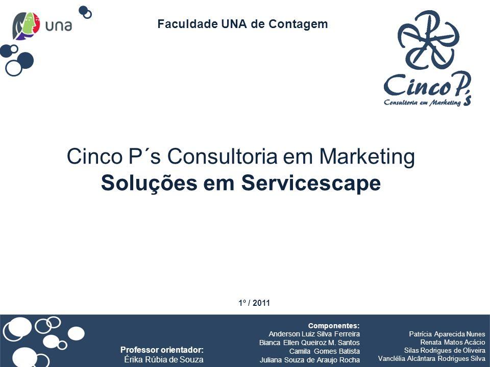 Cinco P´s Consultoria em Marketing Soluções em Servicescape Faculdade UNA de Contagem Componentes: Anderson Luiz Silva Ferreira Bianca Ellen Queiroz M