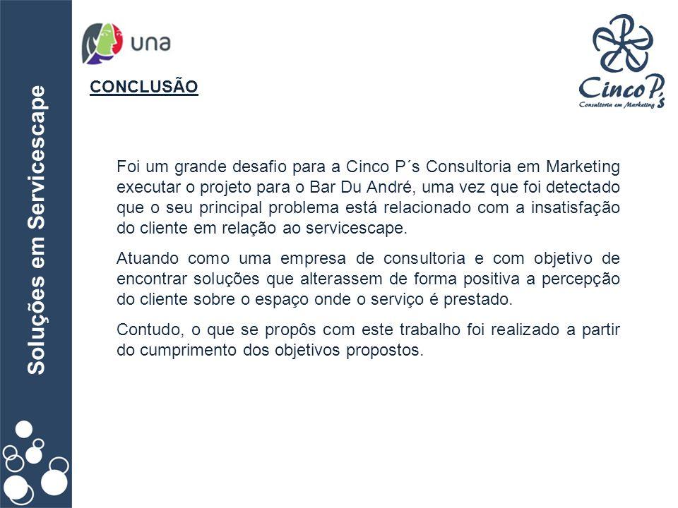 Soluções em Servicescape CONCLUSÃO Foi um grande desafio para a Cinco P´s Consultoria em Marketing executar o projeto para o Bar Du André, uma vez que