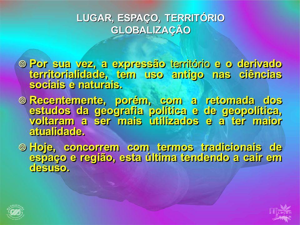 Por sua vez, a expressão território e o derivado territorialidade, tem uso antigo nas ciências sociais e naturais. Recentemente, porém, com a retomada