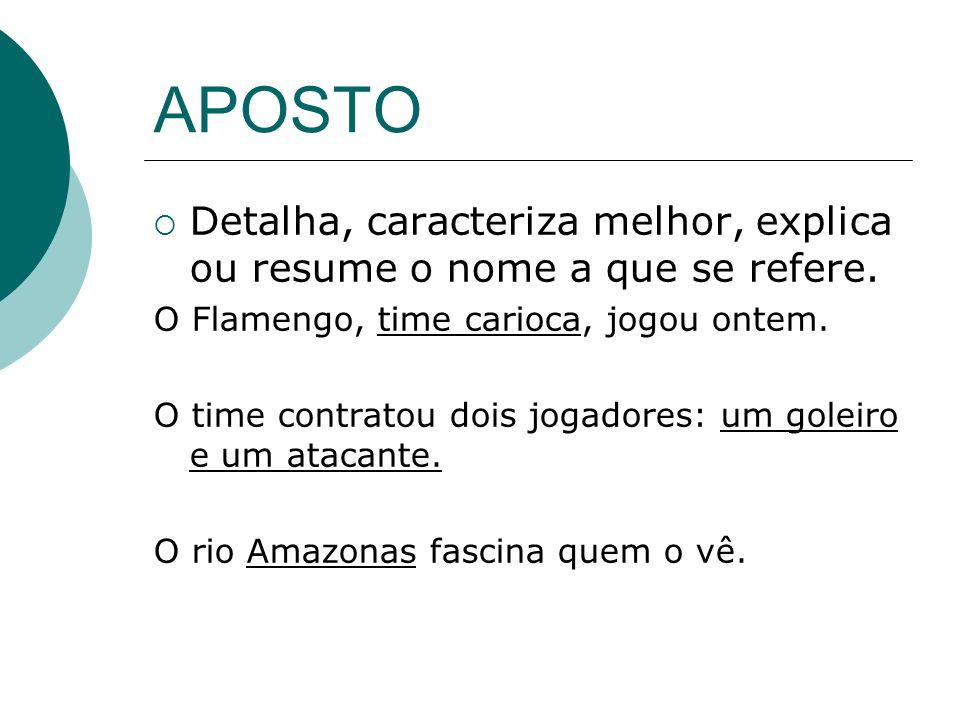 APOSTO Detalha, caracteriza melhor, explica ou resume o nome a que se refere. O Flamengo, time carioca, jogou ontem. O time contratou dois jogadores: