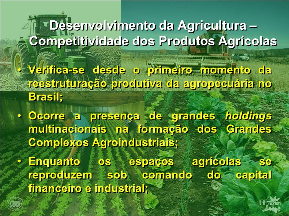 Desenvolvimento da Agricultura – Competitividade dos Produtos Agrícolas Verifica-se desde o primeiro momento da reestruturação produtiva da agropecuár