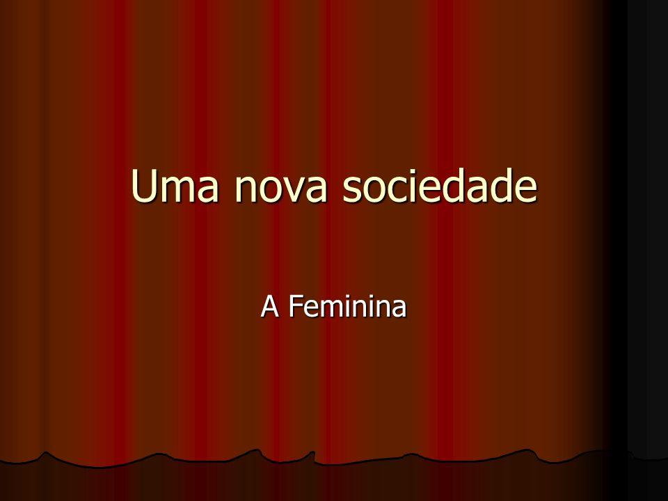 Uma nova sociedade A Feminina