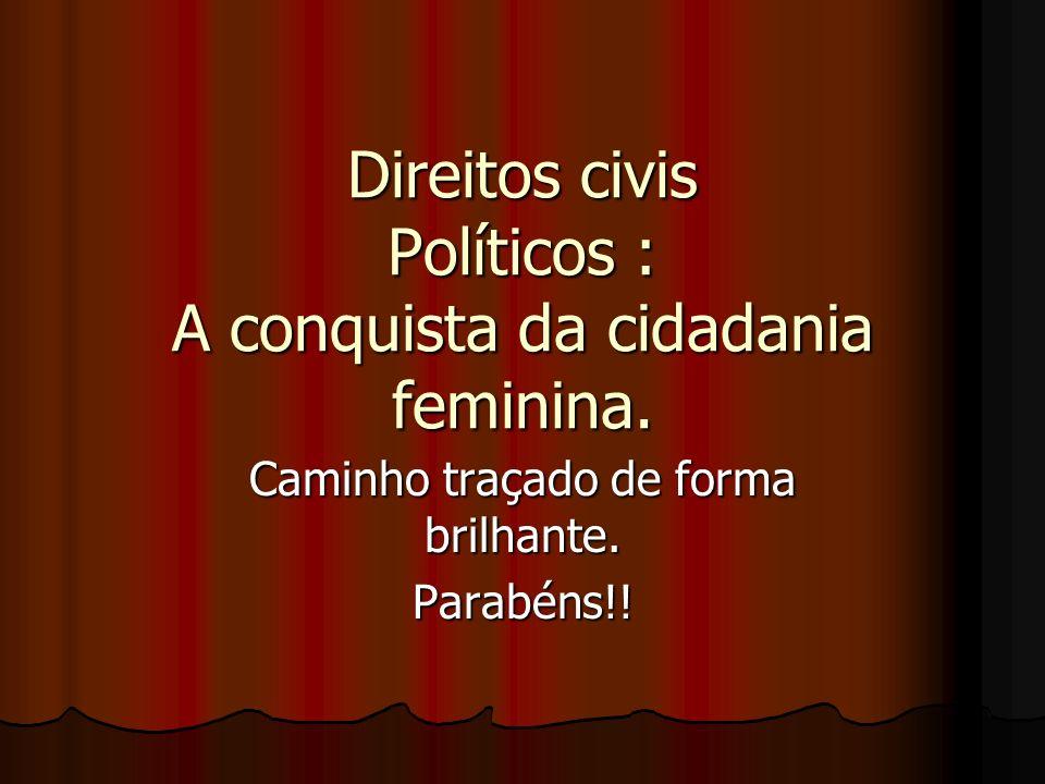 Direitos civis Políticos : A conquista da cidadania feminina. Caminho traçado de forma brilhante. Parabéns!!