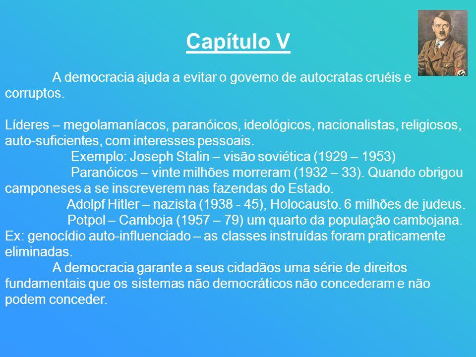 Capítulo V A democracia ajuda a evitar o governo de autocratas cruéis e corruptos. Líderes – megolamaníacos, paranóicos, ideológicos, nacionalistas, r