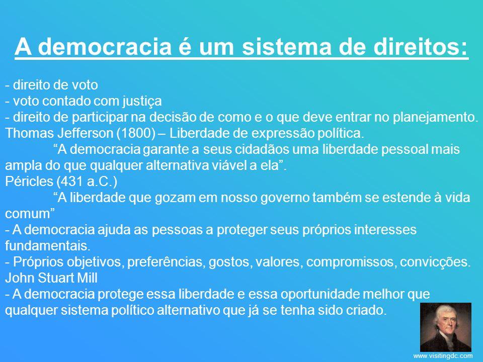 A democracia é um sistema de direitos: - direito de voto - voto contado com justiça - direito de participar na decisão de como e o que deve entrar no planejamento.