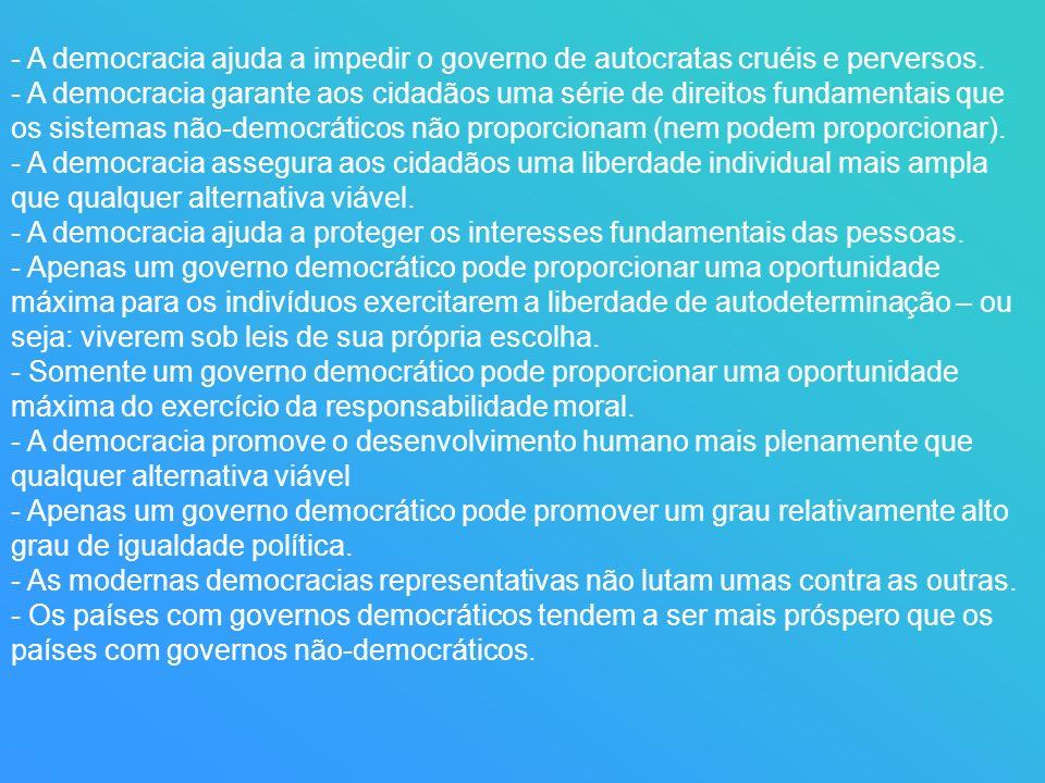 - A democracia ajuda a impedir o governo de autocratas cruéis e perversos. - A democracia garante aos cidadãos uma série de direitos fundamentais que