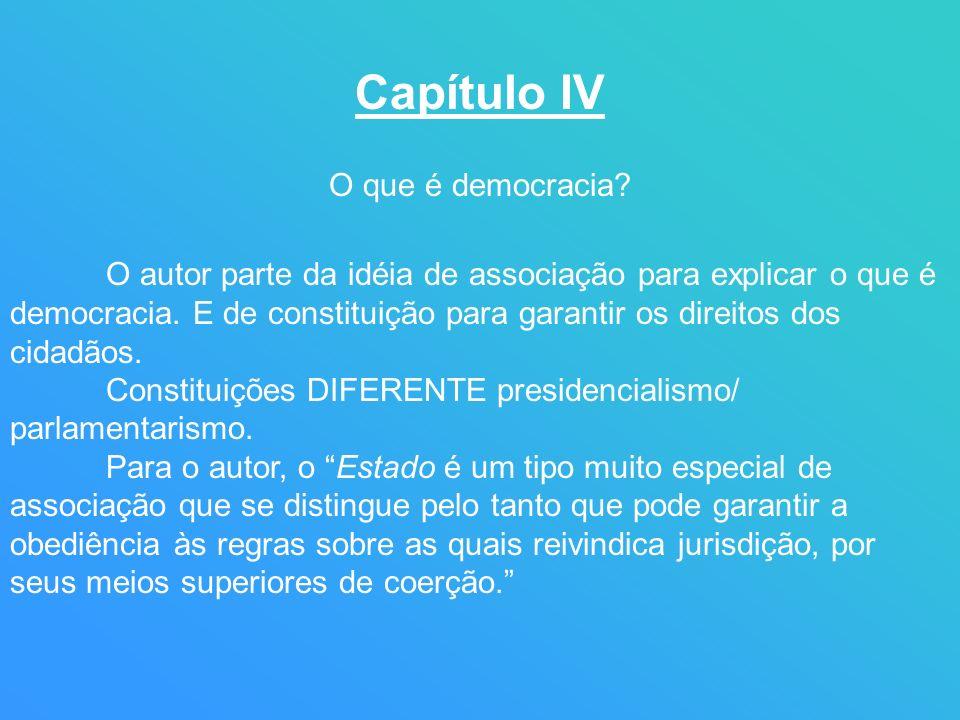 Capítulo IV O que é democracia? O autor parte da idéia de associação para explicar o que é democracia. E de constituição para garantir os direitos dos