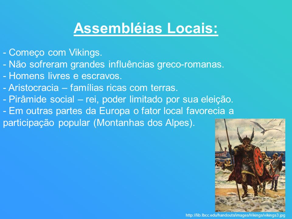 Assembléias Locais: - Começo com Vikings. - Não sofreram grandes influências greco-romanas. - Homens livres e escravos. - Aristocracia – famílias rica