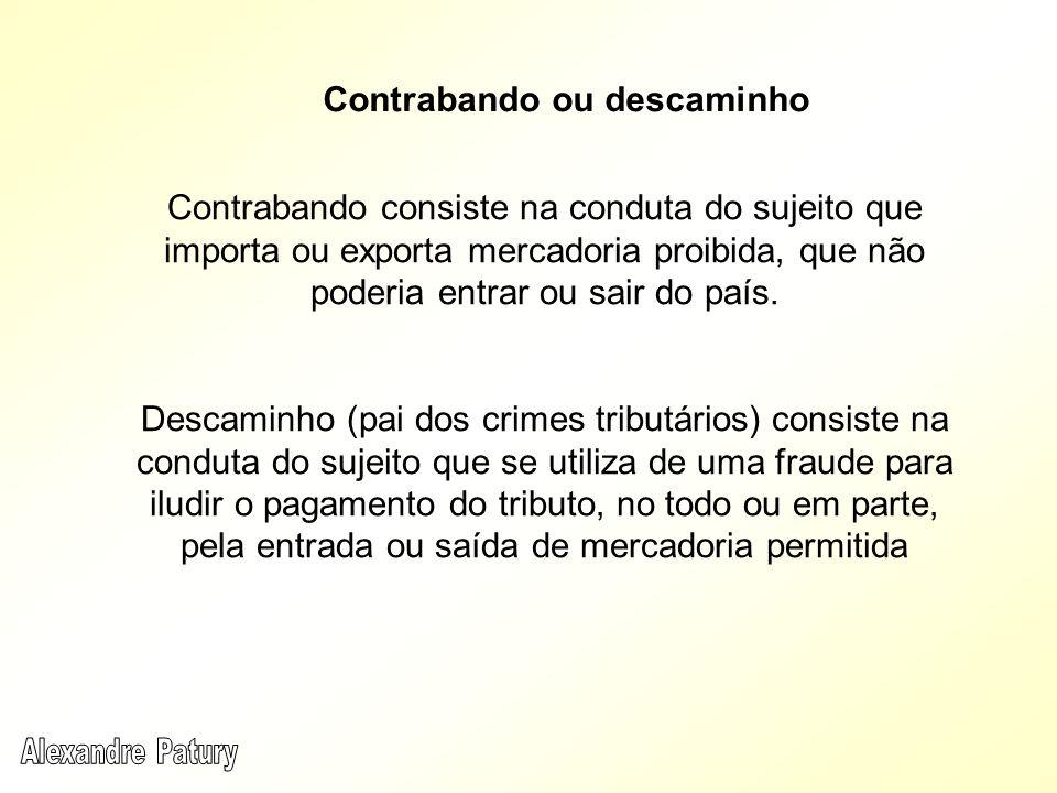 Contrabando consiste na conduta do sujeito que importa ou exporta mercadoria proibida, que não poderia entrar ou sair do país. Descaminho (pai dos cri