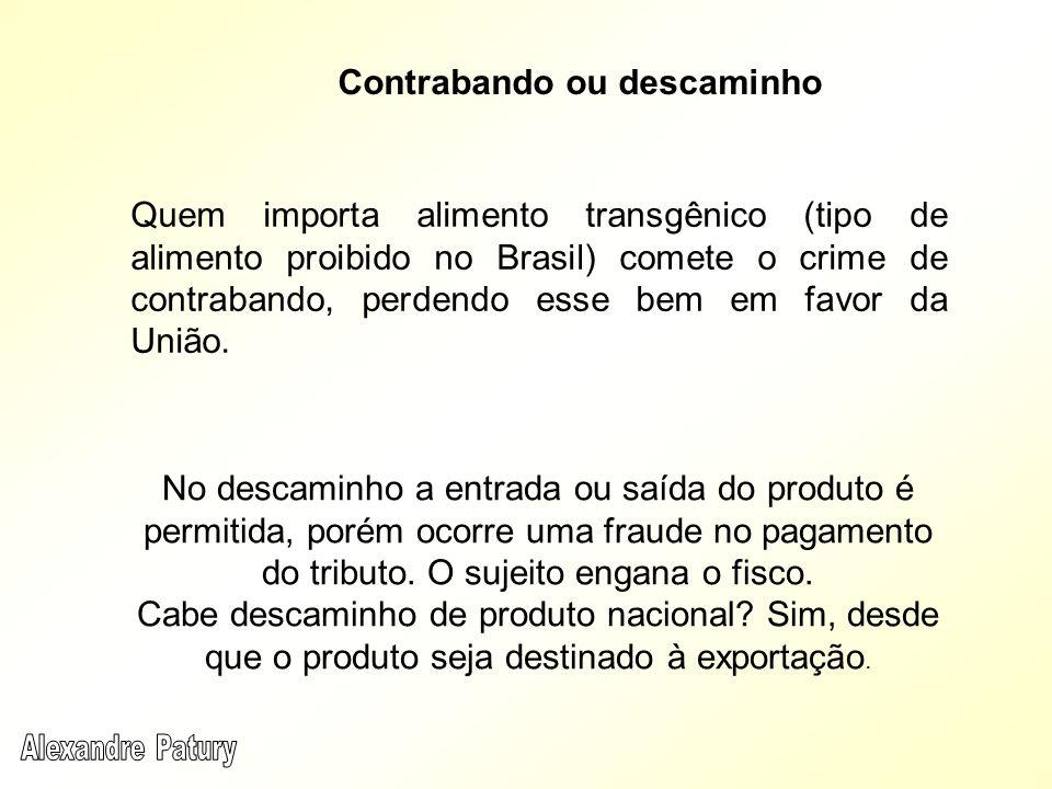 Quem importa alimento transgênico (tipo de alimento proibido no Brasil) comete o crime de contrabando, perdendo esse bem em favor da União.