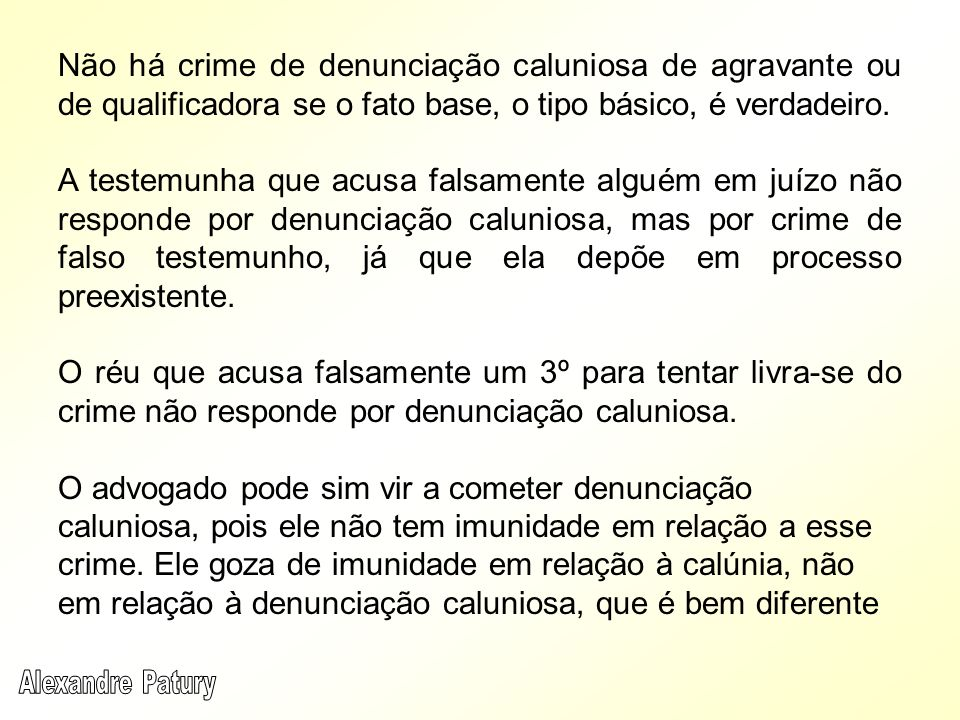Não há crime de denunciação caluniosa de agravante ou de qualificadora se o fato base, o tipo básico, é verdadeiro.