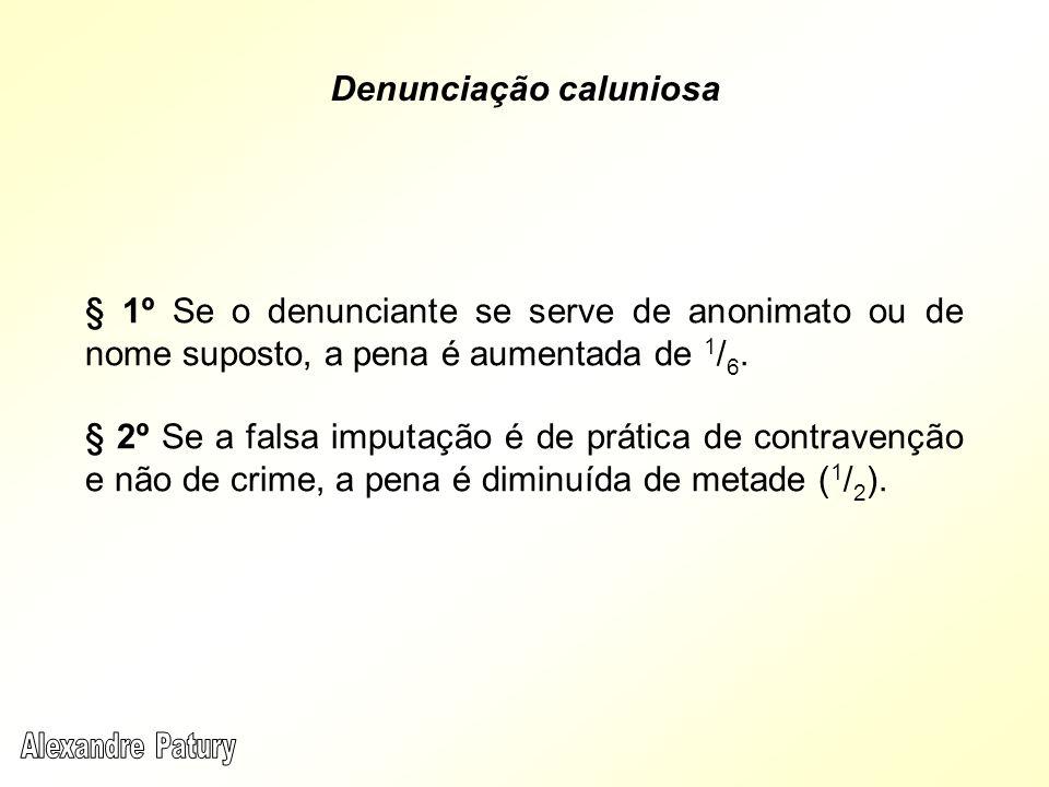 § 1º Se o denunciante se serve de anonimato ou de nome suposto, a pena é aumentada de 1 / 6. § 2º Se a falsa imputação é de prática de contravenção e