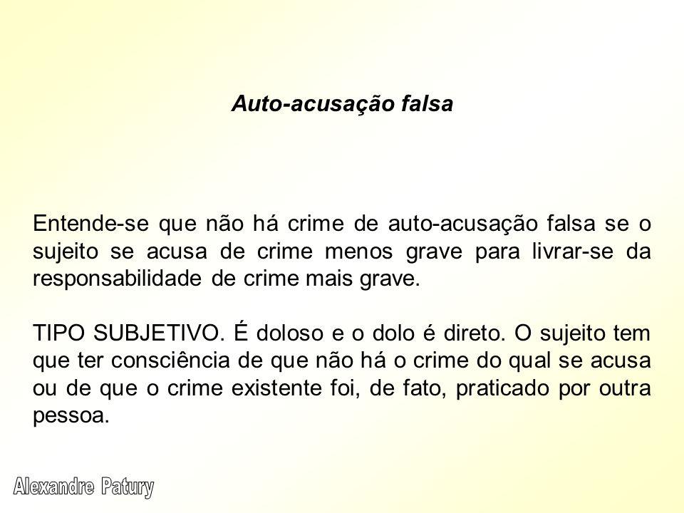 Entende-se que não há crime de auto-acusação falsa se o sujeito se acusa de crime menos grave para livrar-se da responsabilidade de crime mais grave.