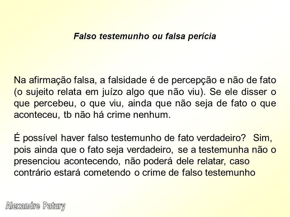 Na afirmação falsa, a falsidade é de percepção e não de fato (o sujeito relata em juízo algo que não viu).