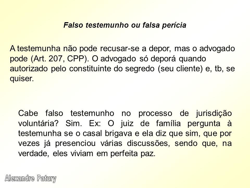 A testemunha não pode recusar-se a depor, mas o advogado pode (Art. 207, CPP). O advogado só deporá quando autorizado pelo constituinte do segredo (se