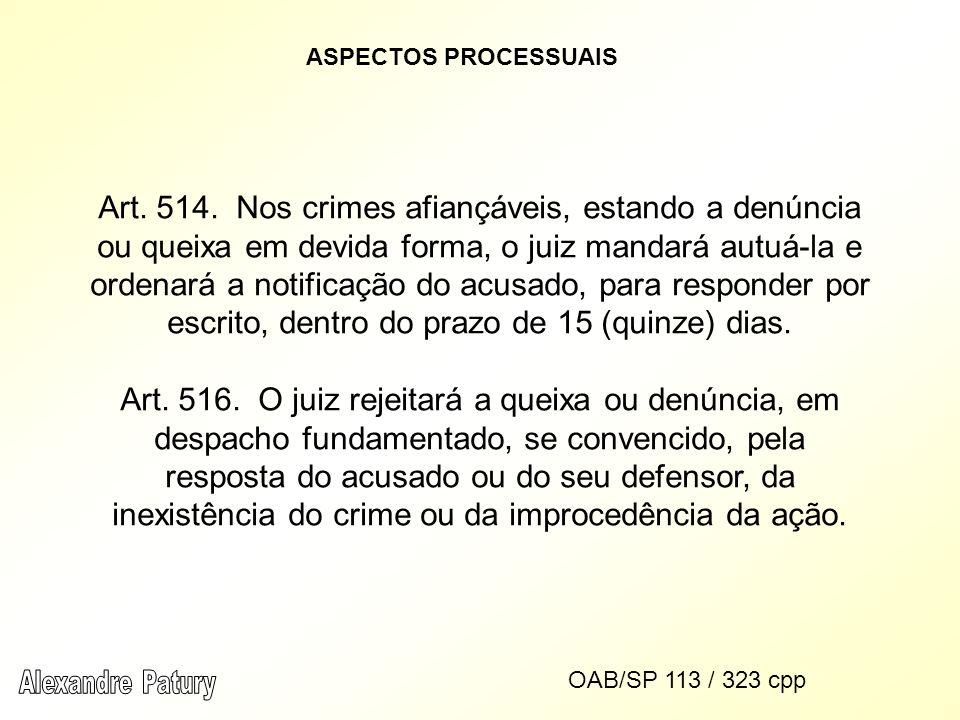 ASPECTOS PROCESSUAIS Art. 514. Nos crimes afiançáveis, estando a denúncia ou queixa em devida forma, o juiz mandará autuá-la e ordenará a notificação