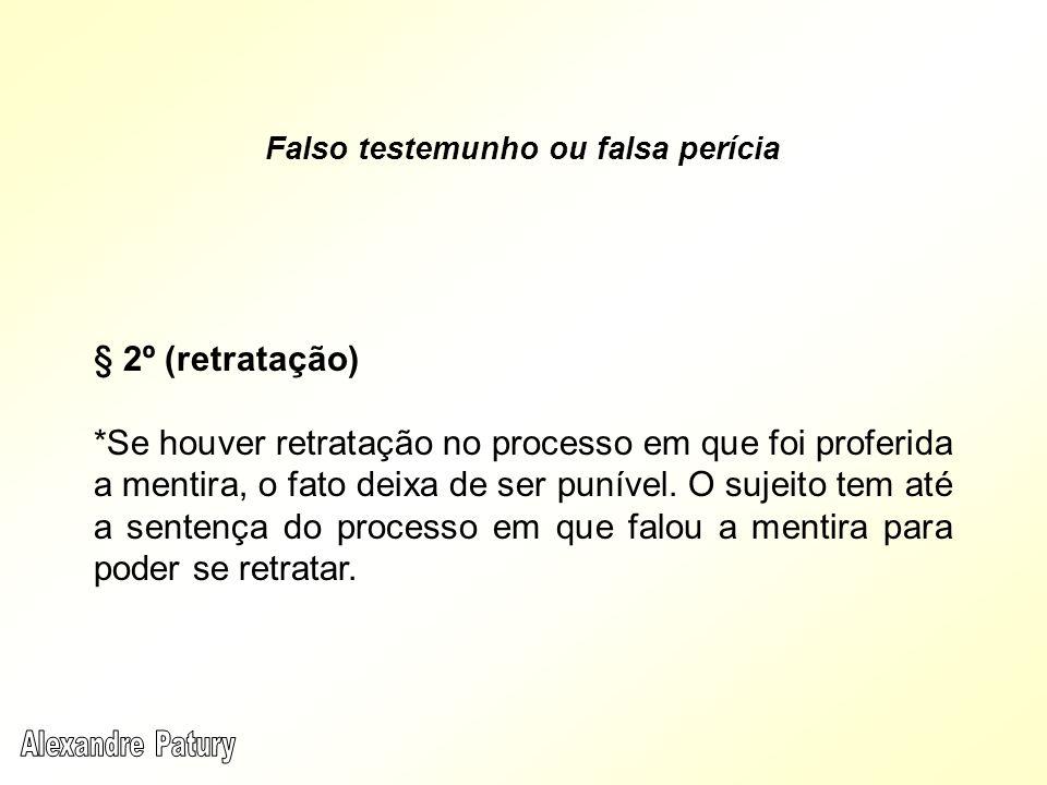 § 2º (retratação) *Se houver retratação no processo em que foi proferida a mentira, o fato deixa de ser punível.
