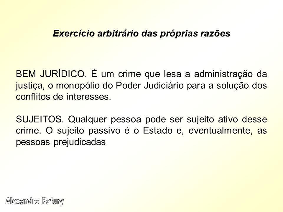 Exercício arbitrário das próprias razões BEM JURÍDICO. É um crime que lesa a administração da justiça, o monopólio do Poder Judiciário para a solução