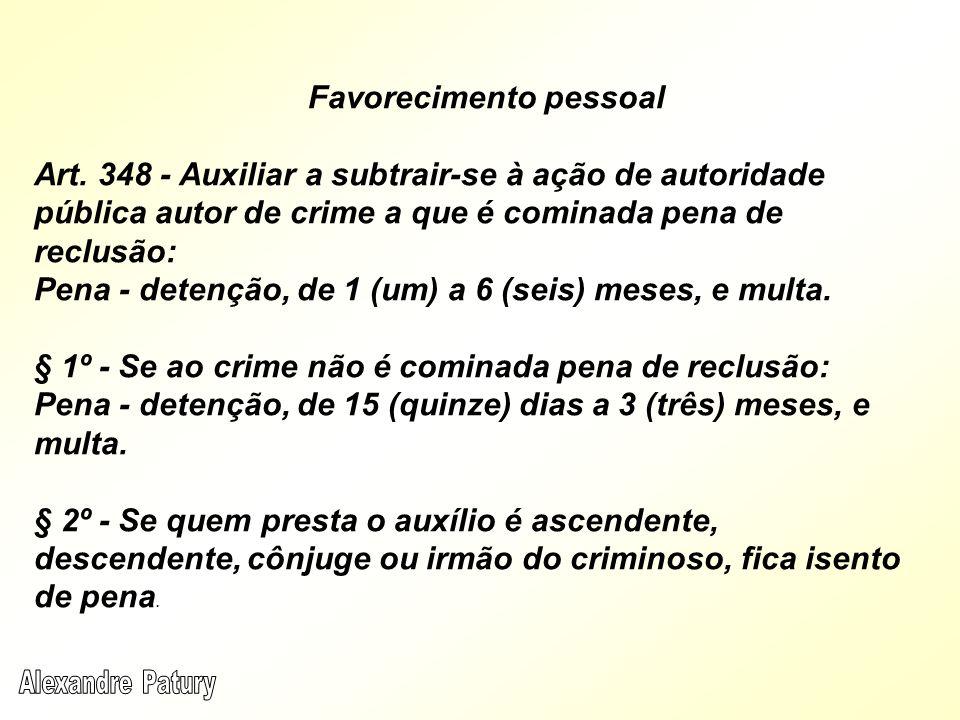Favorecimento pessoal Art. 348 - Auxiliar a subtrair-se à ação de autoridade pública autor de crime a que é cominada pena de reclusão: Pena - detenção