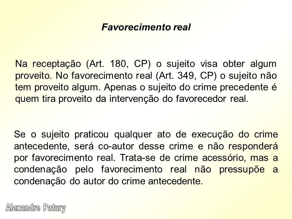 Favorecimento real Na receptação (Art. 180, CP) o sujeito visa obter algum proveito. No favorecimento real (Art. 349, CP) o sujeito não tem proveito a
