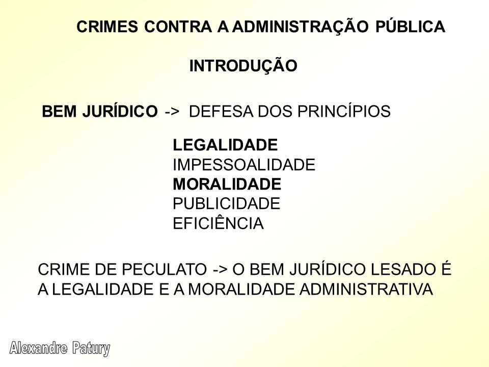 CRIMES CONTRA A ADMINISTRAÇÃO PÚBLICA BEM JURÍDICO -> DEFESA DOS PRINCÍPIOS LEGALIDADE IMPESSOALIDADE MORALIDADE PUBLICIDADE EFICIÊNCIA CRIME DE PECULATO -> O BEM JURÍDICO LESADO É A LEGALIDADE E A MORALIDADE ADMINISTRATIVA INTRODUÇÃO