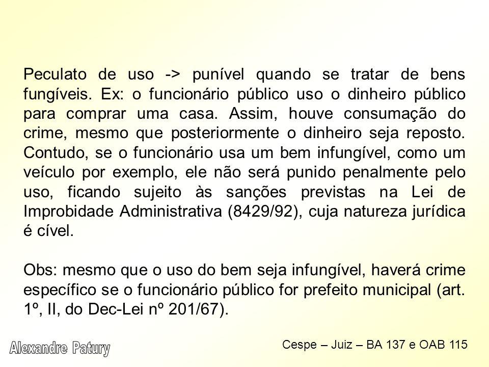 Peculato de uso -> punível quando se tratar de bens fungíveis. Ex: o funcionário público uso o dinheiro público para comprar uma casa. Assim, houve co