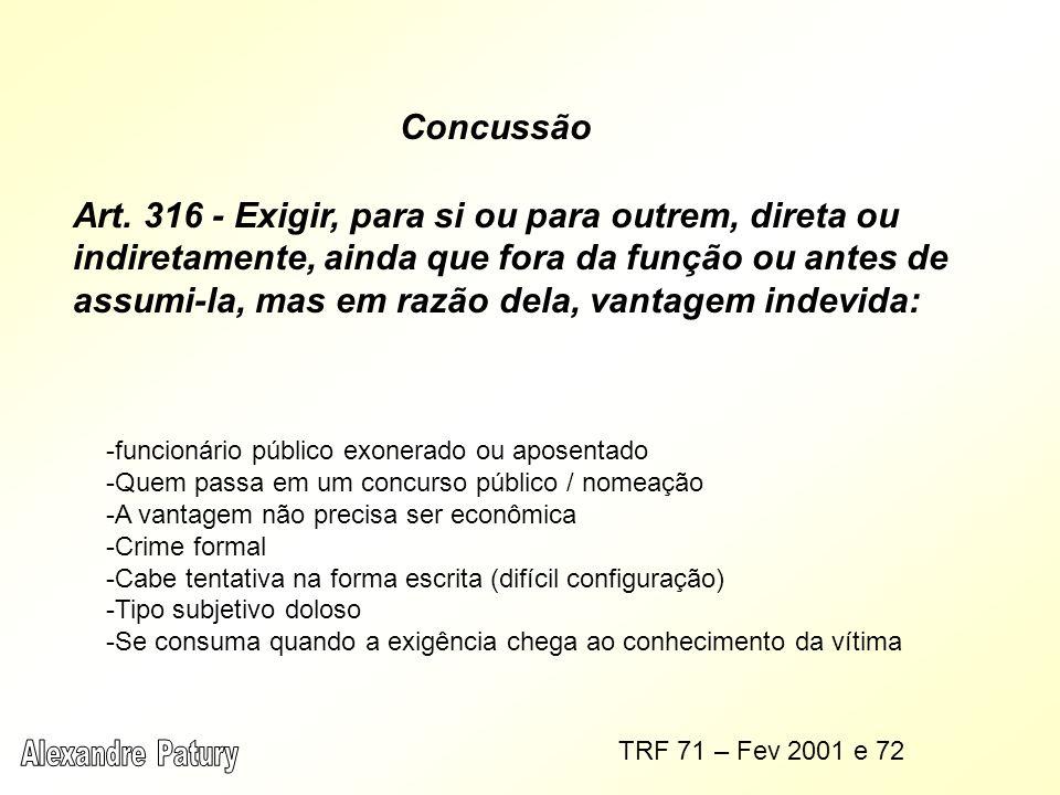 Concussão Art. 316 - Exigir, para si ou para outrem, direta ou indiretamente, ainda que fora da função ou antes de assumi-la, mas em razão dela, vanta