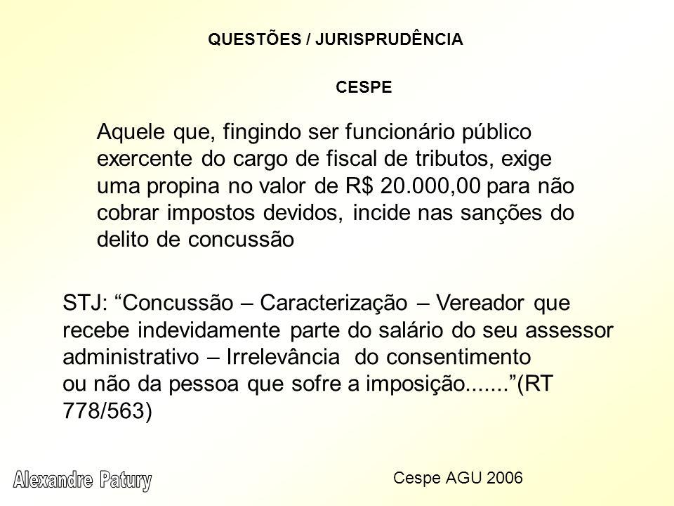 CESPE Aquele que, fingindo ser funcionário público exercente do cargo de fiscal de tributos, exige uma propina no valor de R$ 20.000,00 para não cobra
