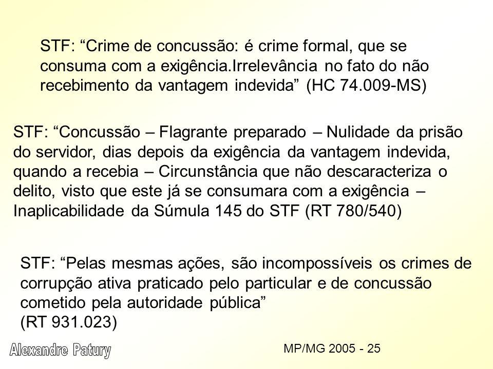 STF: Crime de concussão: é crime formal, que se consuma com a exigência.Irrelevância no fato do não recebimento da vantagem indevida (HC 74.009-MS) ST