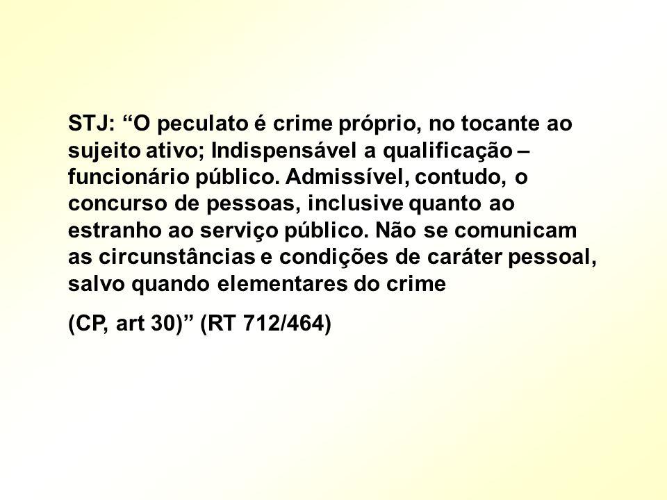 STJ: O peculato é crime próprio, no tocante ao sujeito ativo; Indispensável a qualificação – funcionário público. Admissível, contudo, o concurso de p