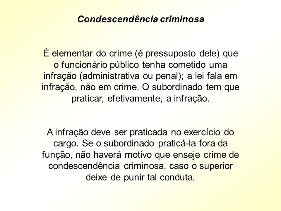 É elementar do crime (é pressuposto dele) que o funcionário público tenha cometido uma infração (administrativa ou penal); a lei fala em infração, não em crime.