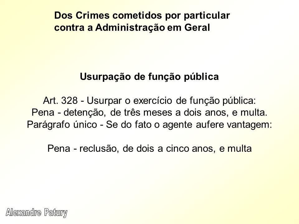 Usurpação de função pública Art. 328 - Usurpar o exercício de função pública: Pena - detenção, de três meses a dois anos, e multa. Parágrafo único - S