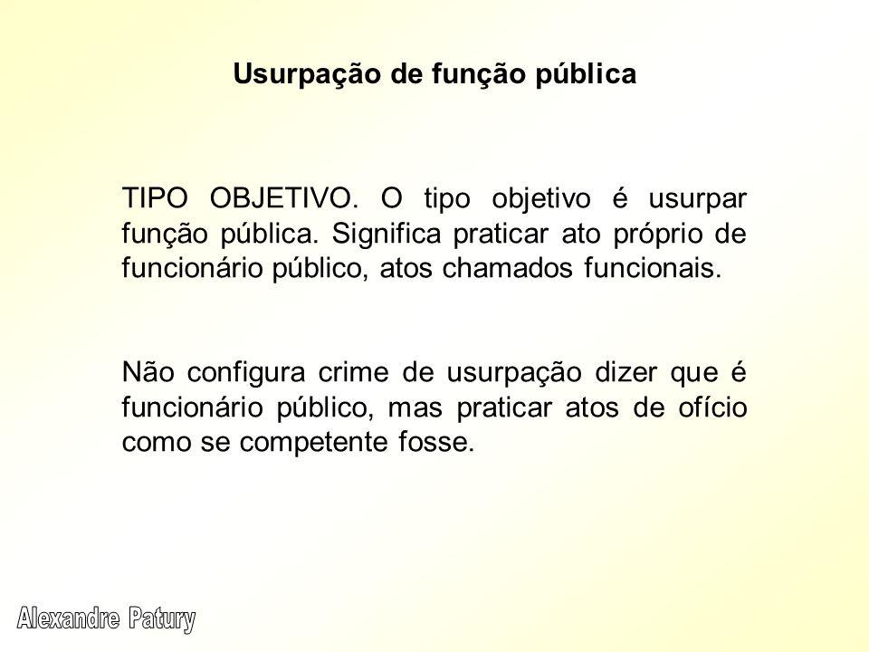 TIPO OBJETIVO. O tipo objetivo é usurpar função pública. Significa praticar ato próprio de funcionário público, atos chamados funcionais. Não configur