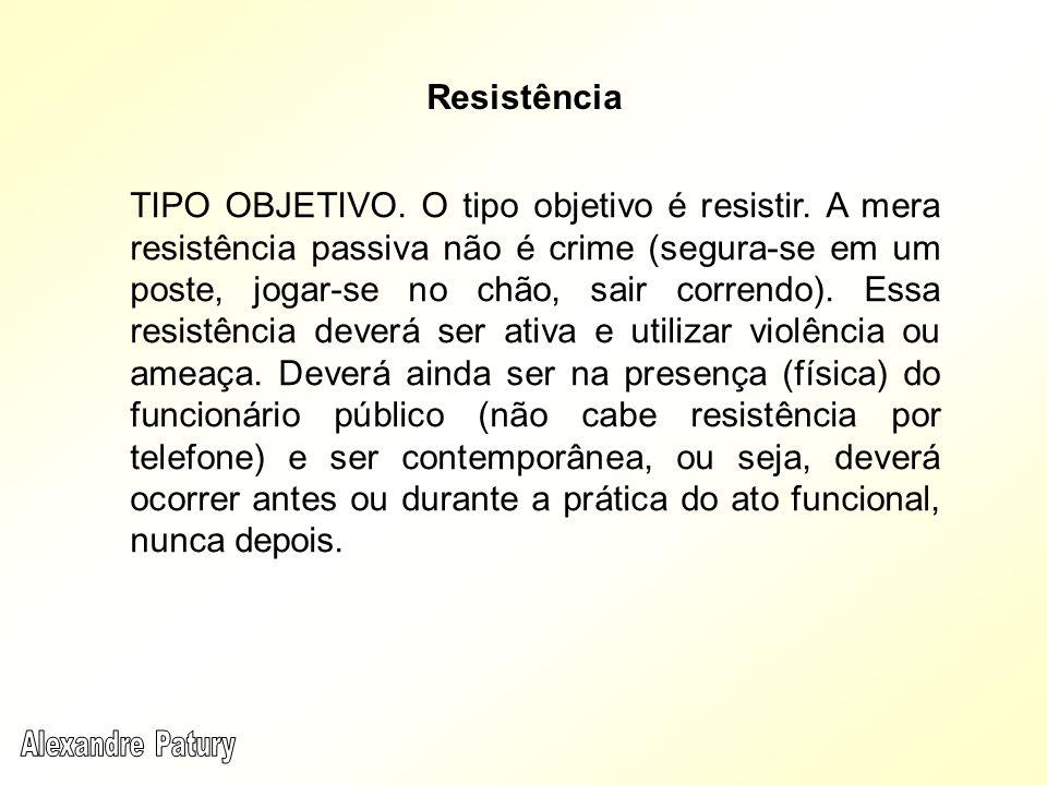 TIPO OBJETIVO. O tipo objetivo é resistir. A mera resistência passiva não é crime (segura-se em um poste, jogar-se no chão, sair correndo). Essa resis