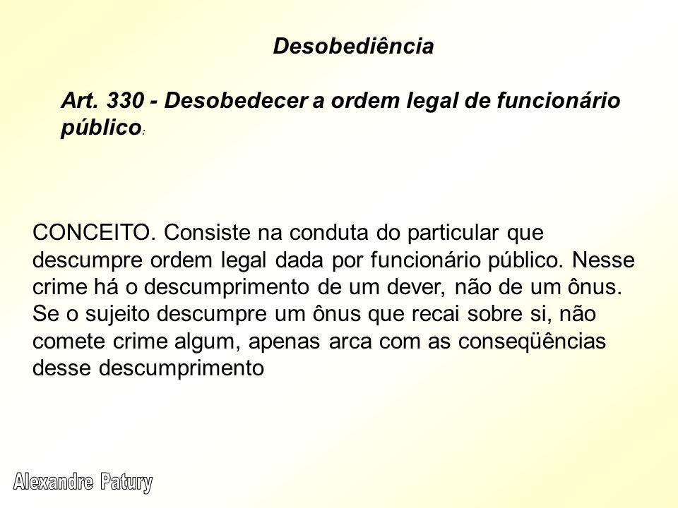 CONCEITO. Consiste na conduta do particular que descumpre ordem legal dada por funcionário público. Nesse crime há o descumprimento de um dever, não d