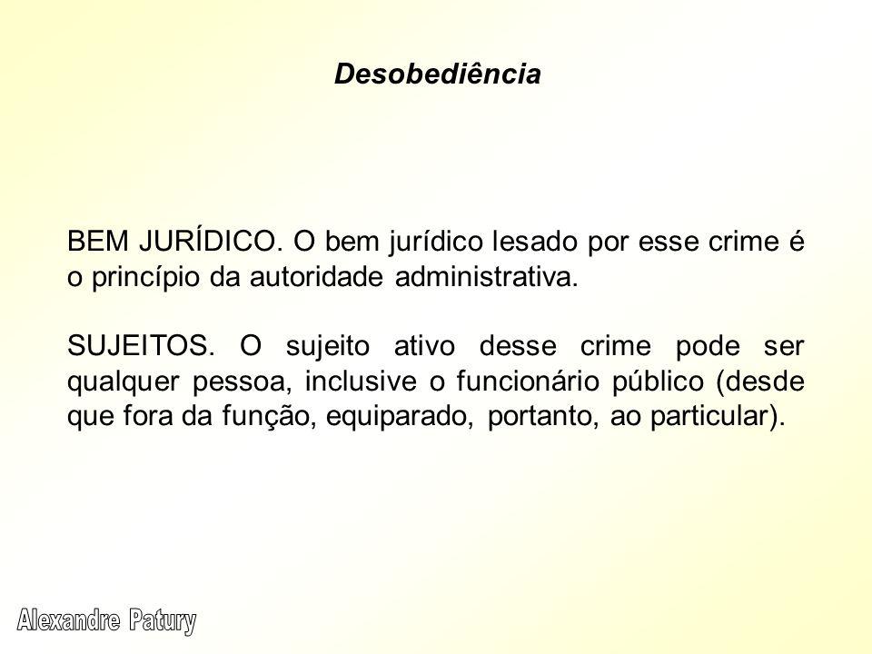 BEM JURÍDICO. O bem jurídico lesado por esse crime é o princípio da autoridade administrativa. SUJEITOS. O sujeito ativo desse crime pode ser qualquer